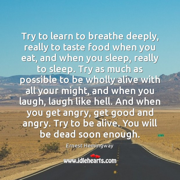 Try to learn to breathe deeply, really to taste food when you Food Quotes Image