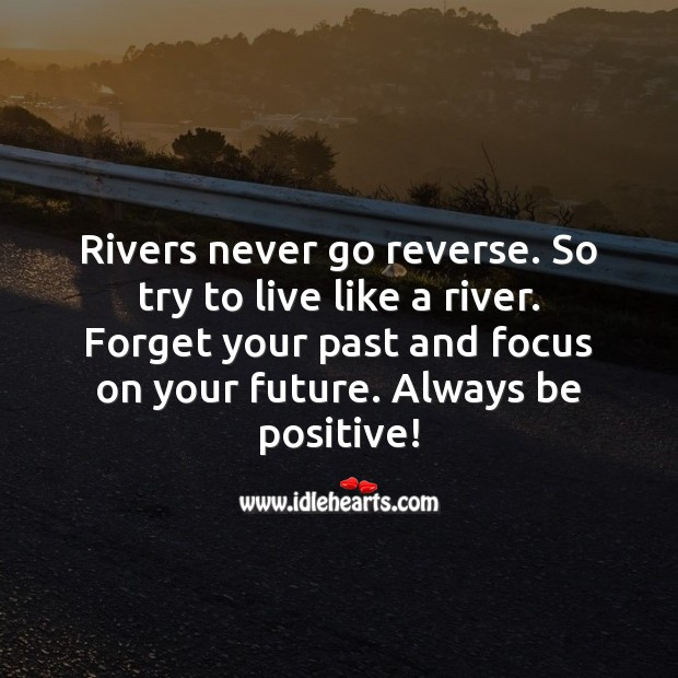 Try to live like a river. Positive Quotes Image