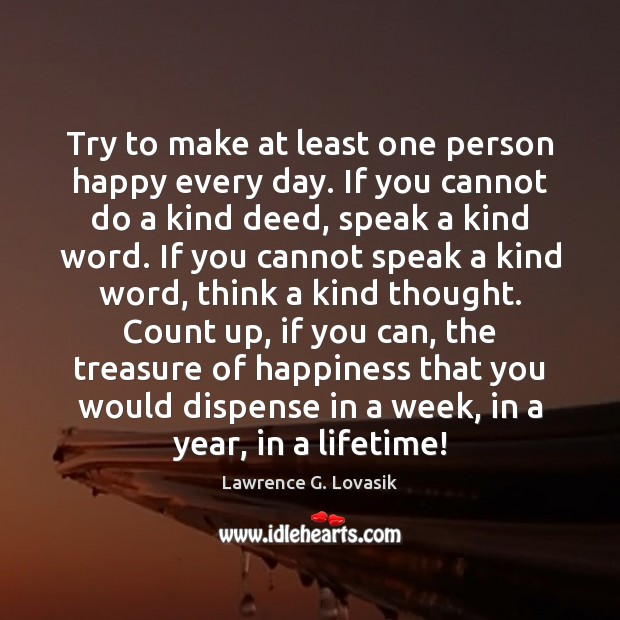 Image, Try to make at least one person happy every day. If you