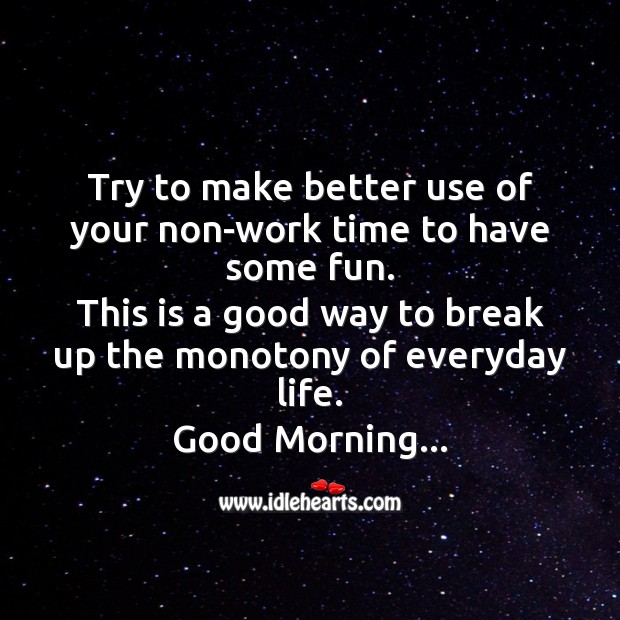 Try to make better use of your non-work time to have some fun. Good Morning Messages Image