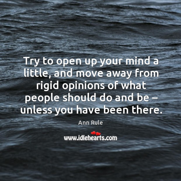 Image, Try to open up your mind a little, and move away from rigid opinions of what people should do and be