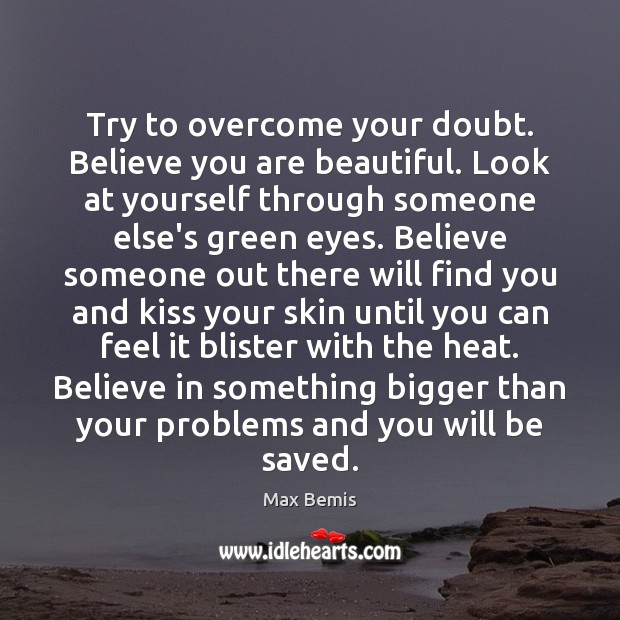 Try to overcome your doubt. Believe you are beautiful. Look at yourself You're Beautiful Quotes Image