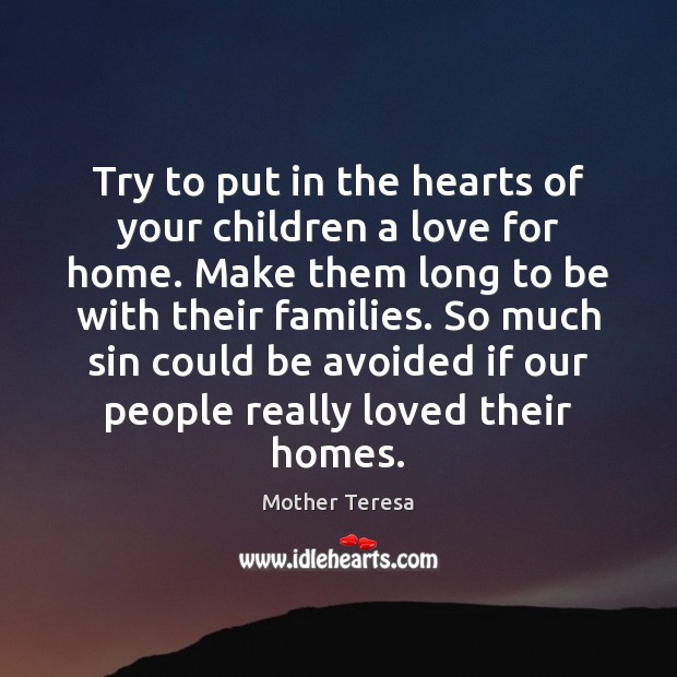 Try to put in the hearts of your children a love for Image