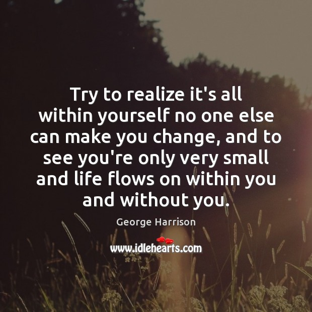 Try to realize it's all within yourself no one else can make George Harrison Picture Quote