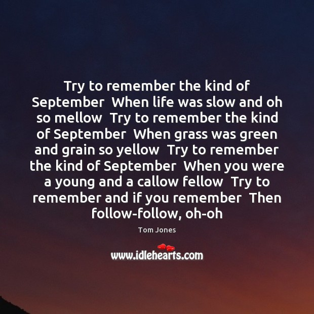 Try to remember the kind of September  When life was slow and Image