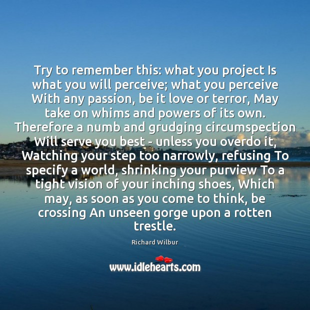 Try to remember this: what you project Is what you will perceive; Image