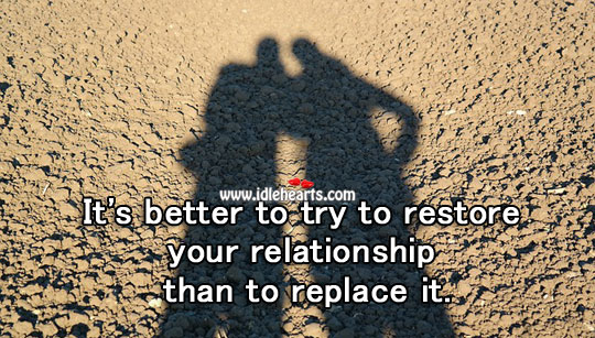 It's better to try to restore relationship. Image