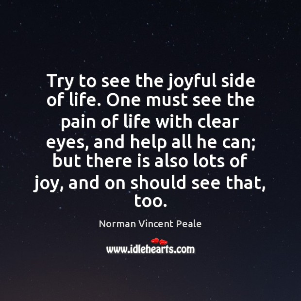 Try to see the joyful side of life. One must see the Image