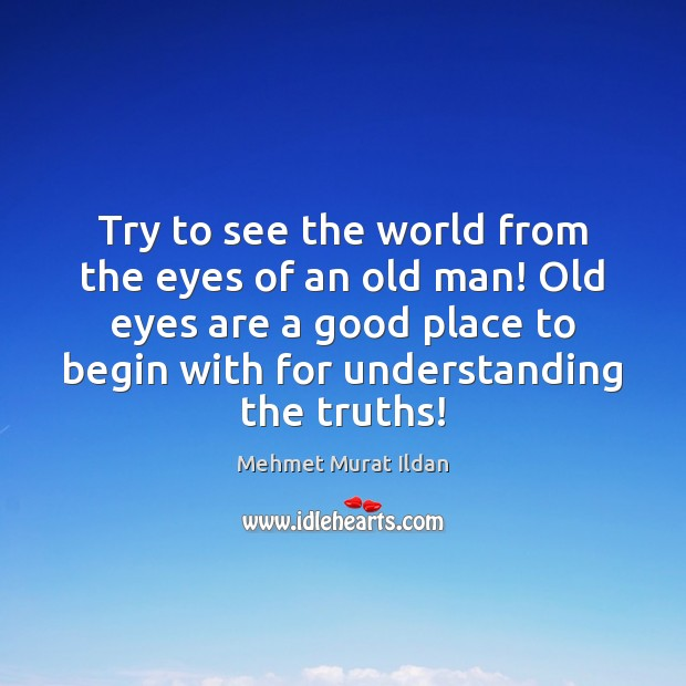 Image, Try to see the world from the eyes of an old man!