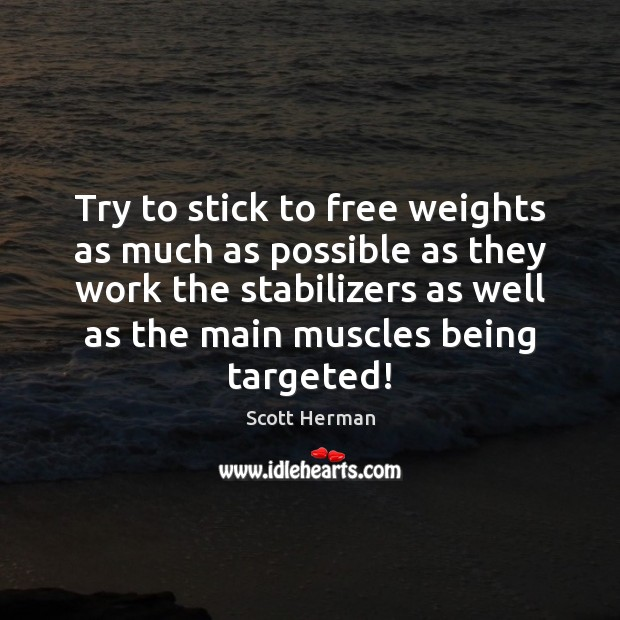 Try to stick to free weights as much as possible as they Image