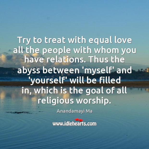 Image, Try to treat with equal love all the people with whom you