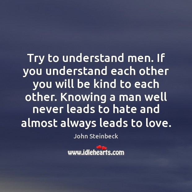 Try to understand men. If you understand each other you will be Image