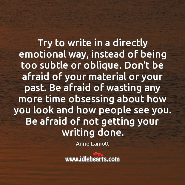 Try to write in a directly emotional way, instead of being too Don't Be Afraid Quotes Image