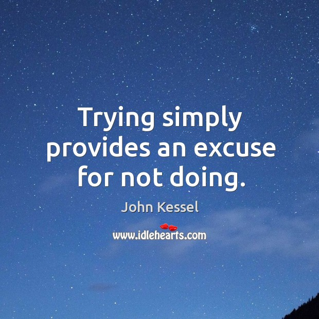 Trying simply provides an excuse for not doing. Image