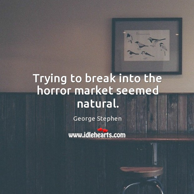 Trying to break into the horror market seemed natural. George Stephen Picture Quote