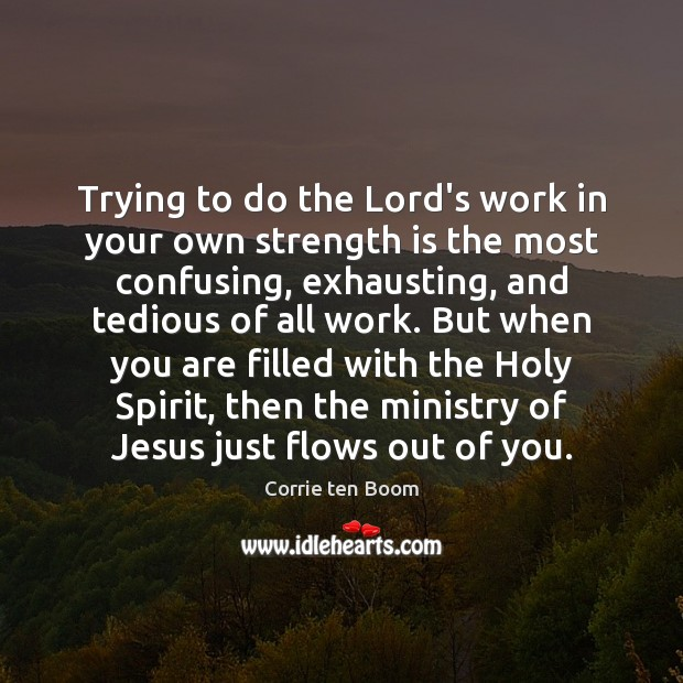 Trying to do the Lord's work in your own strength is the Corrie ten Boom Picture Quote