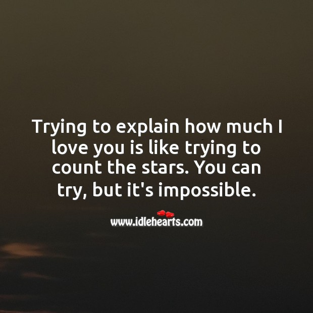 Trying to explain how much I love you is like trying to count the stars. I Love You Quotes Image