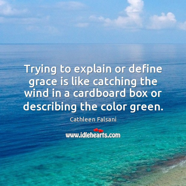 Trying to explain or define grace is like catching the wind in Image