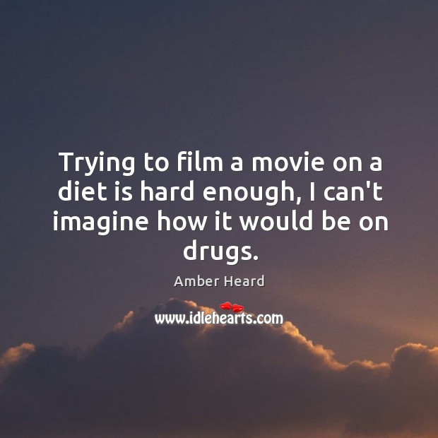 Trying to film a movie on a diet is hard enough, I can't imagine how it would be on drugs. Diet Quotes Image