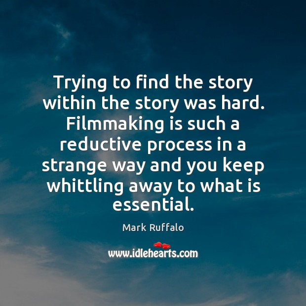 Trying to find the story within the story was hard. Filmmaking is Mark Ruffalo Picture Quote