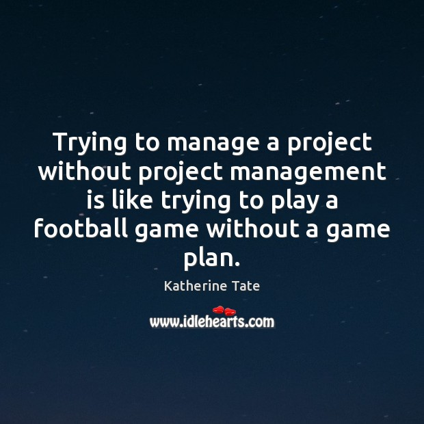 Trying to manage a project without project management is like trying to Management Quotes Image