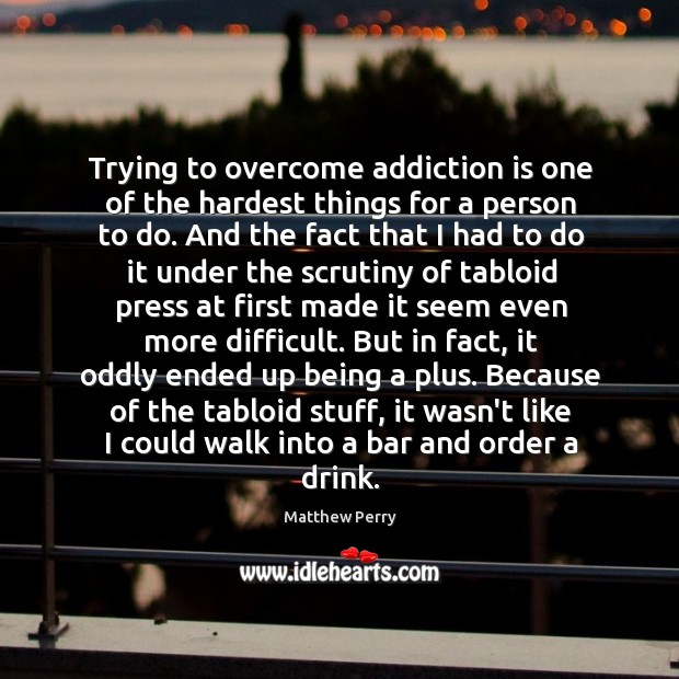 Trying to overcome addiction is one of the hardest things for a Addiction Quotes Image
