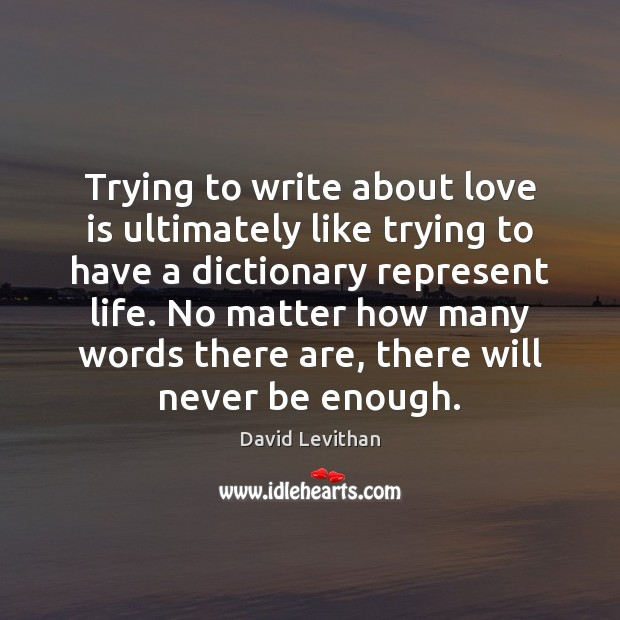 Trying to write about love is ultimately like trying to have a Image