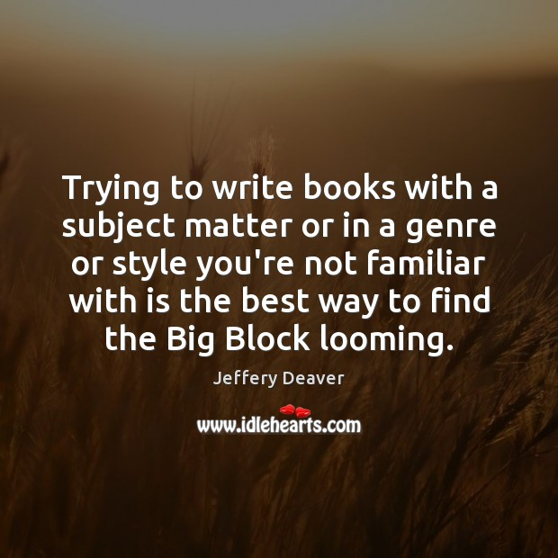 Trying to write books with a subject matter or in a genre Jeffery Deaver Picture Quote