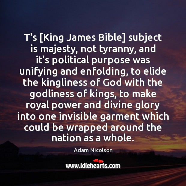 Image, T's [King James Bible] subject is majesty, not tyranny, and it's political
