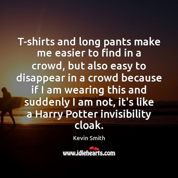 T-shirts and long pants make me easier to find in a crowd, Kevin Smith Picture Quote