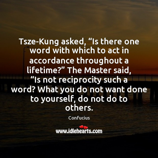 "Tsze-Kung asked, ""Is there one word with which to act in accordance Image"