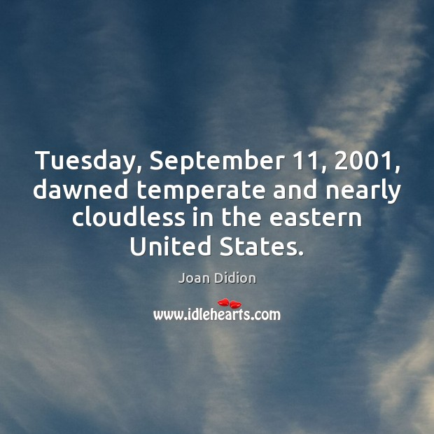 Image, Tuesday, September 11, 2001, dawned temperate and nearly cloudless in the eastern United States.