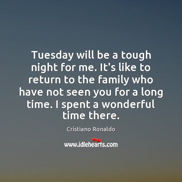Tuesday will be a tough night for me. It's like to return Cristiano Ronaldo Picture Quote