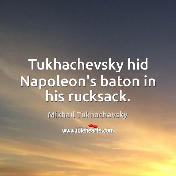 Image, Tukhachevsky hid Napoleon's baton in his rucksack.