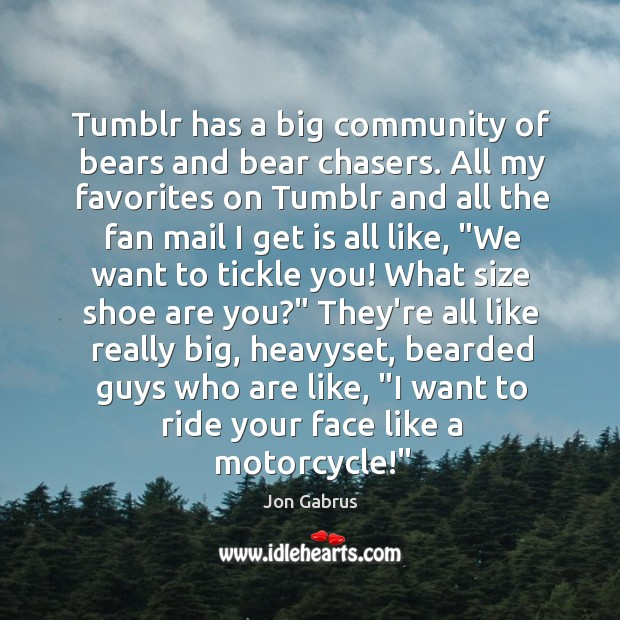 Tumblr has a big community of bears and bear chasers. All my Image