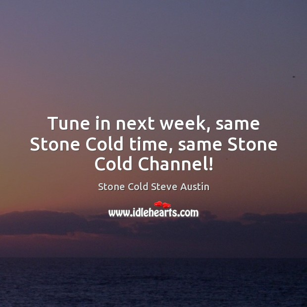 Tune in next week, same Stone Cold time, same Stone Cold Channel! Image