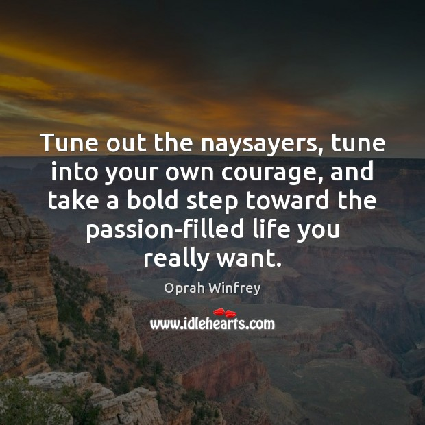 Tune out the naysayers, tune into your own courage, and take a Passion Quotes Image