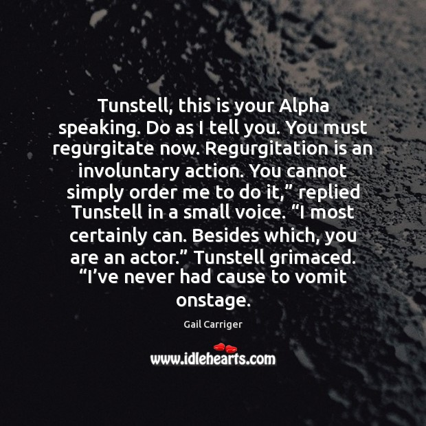 Tunstell, this is your Alpha speaking. Do as I tell you. You Gail Carriger Picture Quote