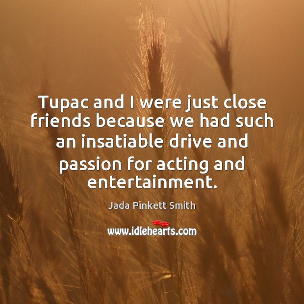Tupac and I were just close friends because we had such an Jada Pinkett Smith Picture Quote