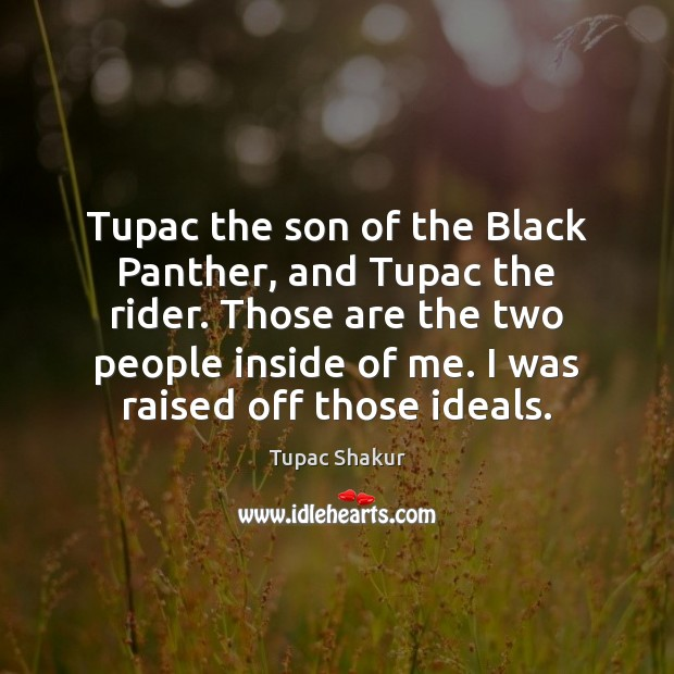 Image, Tupac the son of the Black Panther, and Tupac the rider. Those