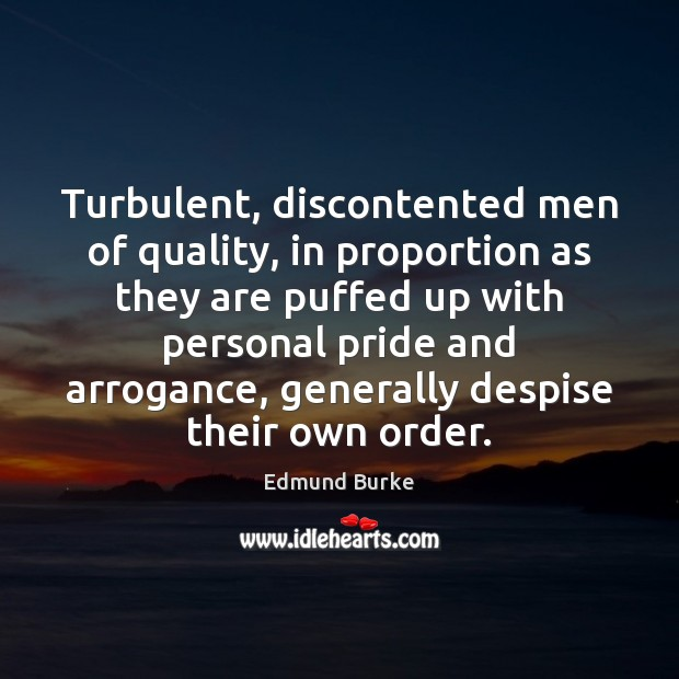 Turbulent, discontented men of quality, in proportion as they are puffed up Edmund Burke Picture Quote