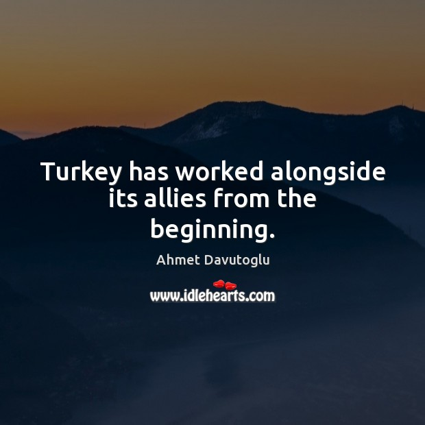 Turkey has worked alongside its allies from the beginning. Image