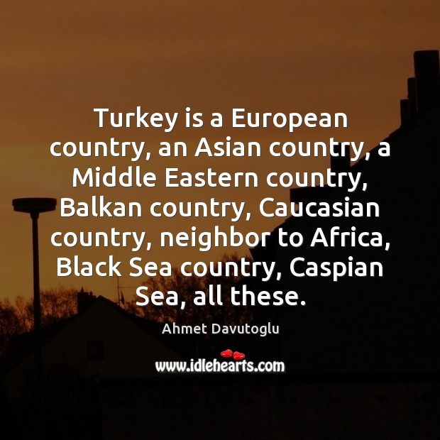 Image, Turkey is a European country, an Asian country, a Middle Eastern country,