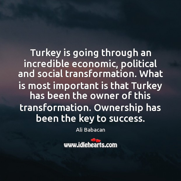 Image, Turkey is going through an incredible economic, political and social transformation. What