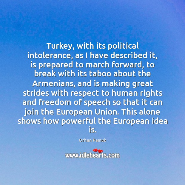 Turkey, with its political intolerance, as I have described it, is prepared Orhan Pamuk Picture Quote