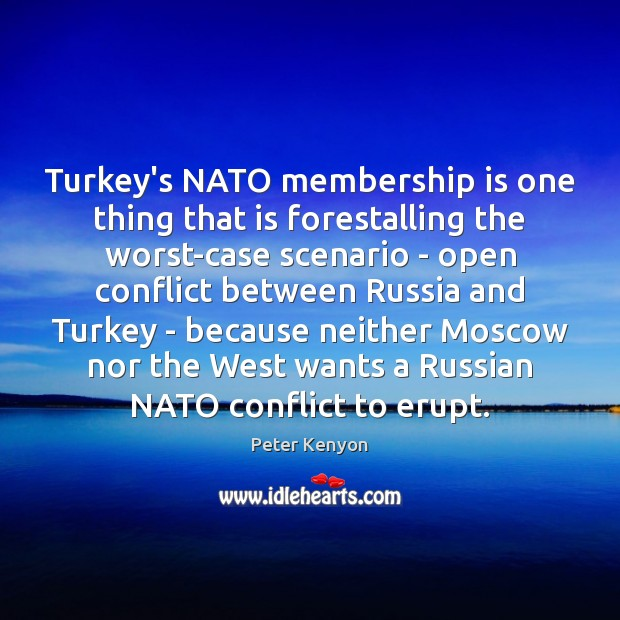 Turkey's NATO membership is one thing that is forestalling the worst-case scenario Image