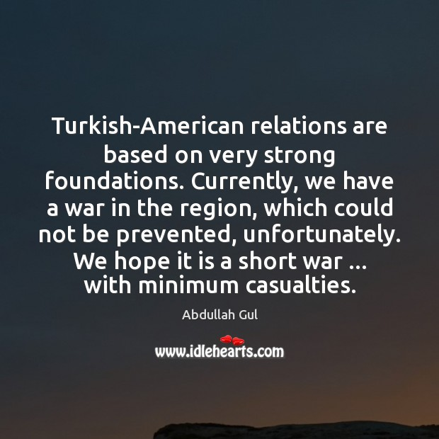 Image, Turkish-American relations are based on very strong foundations. Currently, we have a