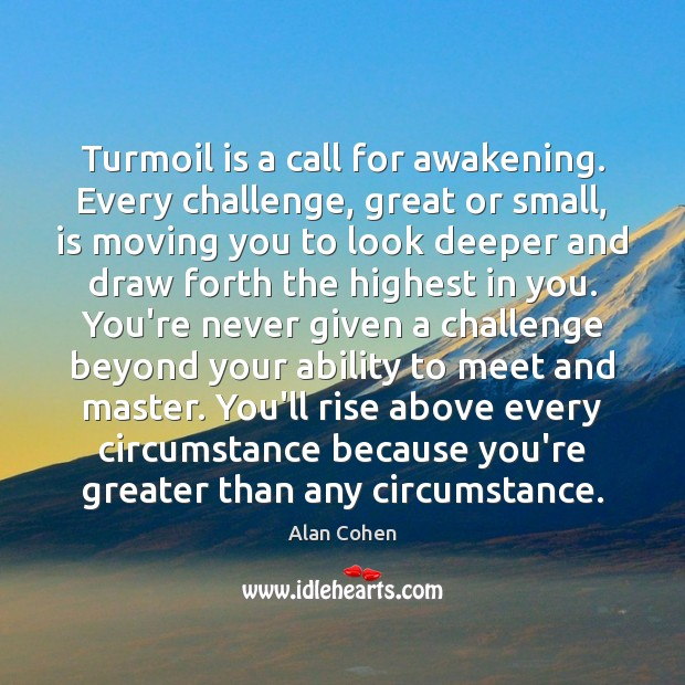 Turmoil is a call for awakening. Every challenge, great or small, is Awakening Quotes Image