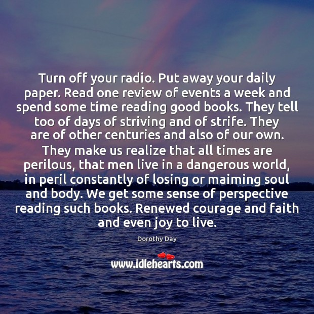 Turn off your radio. Put away your daily paper. Read one review Dorothy Day Picture Quote