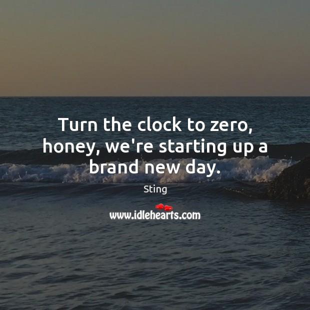Image, Turn the clock to zero, honey, we're starting up a brand new day.